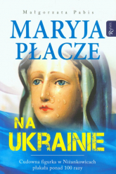 Maryja płacze na Ukrainie - Małgorzata Pabis | mała okładka