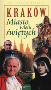 Kraków. Miasto wielu świętych - Edward Staniek | mała okładka