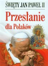 Święty Jan Paweł II. Przesłanie dla Polaków - Jan Paweł II | mała okładka