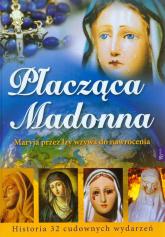 Płacząca Madonna Maryja przez łzy wzywa do nawrócenia - Pabis Małgorzata, Pabis Mieczysław, Bejda Henryk | mała okładka