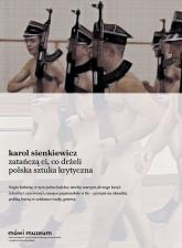 Zatańczą ci, co drżeli. Sztuka krytyczna w Polsce - Karol Sienkiewicz | mała okładka