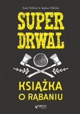 Superdrwal. Książka o rąbaniu - Frank Philbrick, Stephen Philbrick | mała okładka