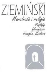 Moralność i religia Poglądy filozoficzne Josepha Butlera - Ireneusz Ziemiński | mała okładka