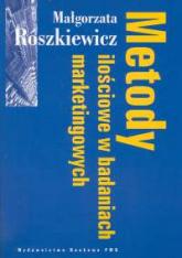 Metody ilościowe w badaniach marketingowych - Małgorzata Roszkiewicz | mała okładka