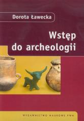 Wstęp do archeologii - Dorota Ławecka | mała okładka