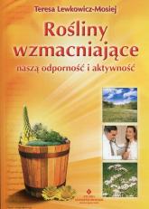 Rośliny wzmacniające naszą odporność i aktywność - Teresa Lewkowicz-Mosiej | mała okładka