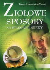 Ziołowe sposoby na stargane nerwy - Teresa Lewkowicz-Mosiej | mała okładka