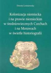 Kolonizacja niemiecka i na prawie niemieckim w średniowiecznych Czechach i na Morawach w świetle historiografii - Dorota Leśniewska | mała okładka
