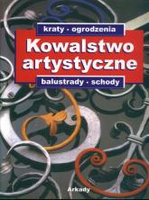 Kowalstwo artystyczne: kraty, ogrodzenia, balustrady, schody Katalog ozdobnych wyrobów z metalu -  | mała okładka