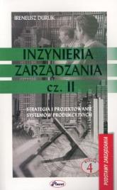 Inżynieria zarządzania Część 2 Strategia i projektowanie systemów produkcyjnych - Ireneusz Durlik | mała okładka