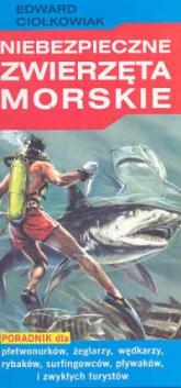 Niebezpieczne zwierzęta morskie - Edward Ciołkowiak | mała okładka