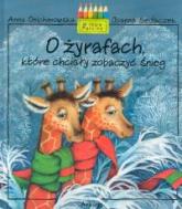 O żyrafach które chciały zobaczyć śnieg - Anna Onichimowska | mała okładka