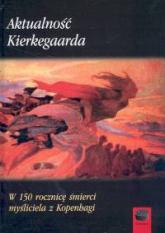 Aktualność Kierkegaarda W 150 rocznicę śmierci myśliciela z Kopenhagi -  | mała okładka
