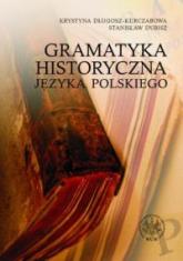 Gramatyka historyczna języka polskiego - Długosz-Kurczabowa Krystyna, Dubisz Stanisław | mała okładka