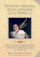 Ostatnia choroba zgon i pogrzeb Jana Pawła II -  | mała okładka