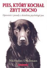 Pies który kochał zbyt mocno Opowieści i porady z dziedziny psychologii psa - Nicholas Dodman | mała okładka