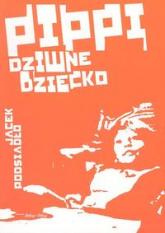Pippi, dziwne dziecko - Jacek Podsiadło | mała okładka