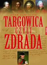 Targowica czyli zdrada - Adam Danilczyk   mała okładka