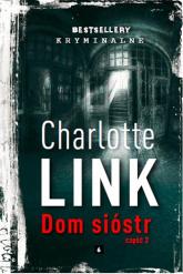 Dom sióstr Część 2 - Charlotte Link | mała okładka
