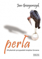 Perła Afrykański przypadek księdza Grosera - Jan Grzegorczyk | mała okładka