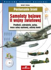 Porównanie broni Samoloty bojowe II wojny światowej Prędkość, uzbrojenie, pułap, masa salwy ogniowej, udźwig bomb - Haskew Michael E. | mała okładka