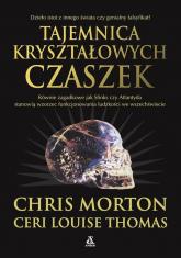 Tajemnica kryształowych czaszek - Morton Chris, Thomas Ceri Louise | mała okładka