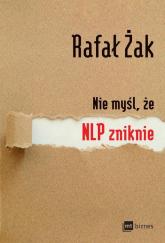 Nie myśl, że NLP zniknie - Rafał Żak | mała okładka