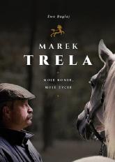 Marek Trela Moje konie moje życie - Ewa Bagłaj | mała okładka