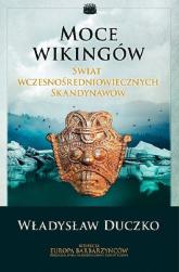Moce wikingów Świat wczesnośredniowiecznych Skandynawów - Władysław Duczko | mała okładka