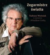 Zegarmistrz Światła Tadeusz Woźniak w rozmowie z Witoldem Górką - Witold Górka | mała okładka