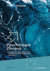 Psychologia zmiany najskuteczniejsze narzędzia pracy z ludzkimi emocjami, zachowaniami i myśleniem - Mateusz Grzesiak | mała okładka