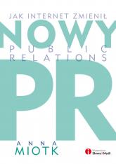 Nowy PR Jak internet zmienił public relations - Anna Miotk | mała okładka