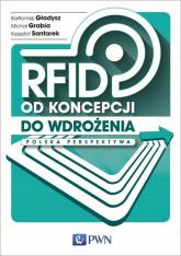 RFID od koncepcji do wdrożenia Polska perspektywa - Gładysz Bartłomiej, Grabia Michał, Santarek Krzysztof | mała okładka
