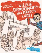 Wielkie eksperymenty dla małych ludzi - Mikołuszko Wojciech, Rzezak Joanna | mała okładka