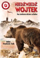 Niedźwiedź Wojtek Na żołnierskim szlaku - Tak Bibi Dumon | mała okładka