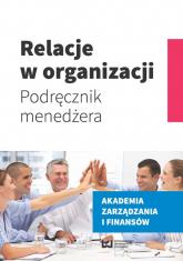 Relacje w organizacji Podręcznik menedżera -  | mała okładka