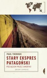 Stary Ekspres Patagoński Pociągiem przez Ameryki - Paul Theroux | mała okładka