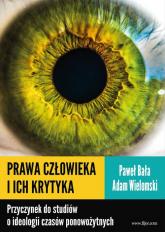 Prawa człowieka i ich krytyka Przyczynek do studiów o ideologii czasów ponowożytnych - Wielomski Adam, Bała Paweł | mała okładka