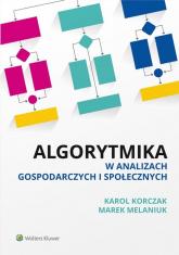 Algorytmika w analizach gospodarczych i społecznych - Korczak Karol, Melaniuk Marek | mała okładka