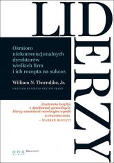 Liderzy Ośmioro niekonwencjonalnych dyrektorów wielkich firm i ich recepta na sukces - Thorndike William N. Jr.   mała okładka