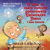 O tym, co małe mrówki podarowały Dzieciątku Jezus i inne historie - Eguez Maria Luisa, Tromba Elisa   mała okładka