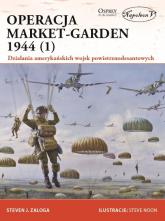 Operacja Market-Garden 1944 (1) Działania amerykańskich wojsk powietrznodesantowych - Zaloga Steven J. | mała okładka