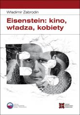 Eisenstein: kino, władza, kobiety - Władimir Zabrodin | mała okładka