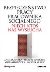 Bezpieczeństwo pracy pracownika socjalnego Niech ktoś nas wysłucha - Dunajska Anna, Boryczko Marcin, Grodzicka Aneta, Krause Marcin | mała okładka