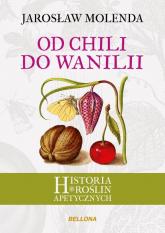 Od chili do wanilii Historia roślin apetycznych - Jarosław Molenda | mała okładka
