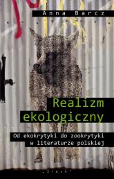 Realizm ekologiczny Od ekokrytyki do zookrytyki w literaturze polskiej - Anna Barcz | mała okładka