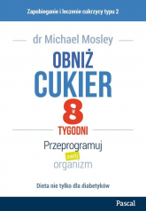 Obniż cukier w 8 tygodni Przeprogramuj swój organizm - Michael Mosley | mała okładka