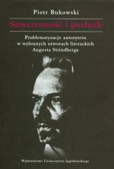 Suwerenność i posłuch Problematyzacje autorytetu w wybranych utworach literackich Augusta Strindberga - Piotr Bukowski | mała okładka