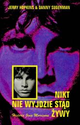Nikt nie wyjdzie stąd żywy Historia Jima Morrisona - Hopkins Jerry, Sugerman Danny | mała okładka