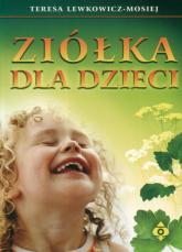 Ziółka dla dzieci - Teresa Lewkowicz-Mosiej | mała okładka